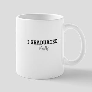 I Graduated...Finally Mug