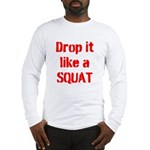 Drop it like a SQUAT Long Sleeve T-Shirt