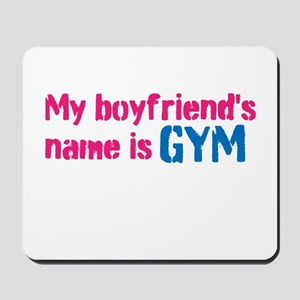 My boyfriends name is GYM Mousepad