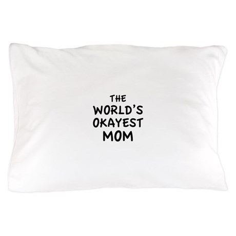 The World's Okayest Mom Pillow Case