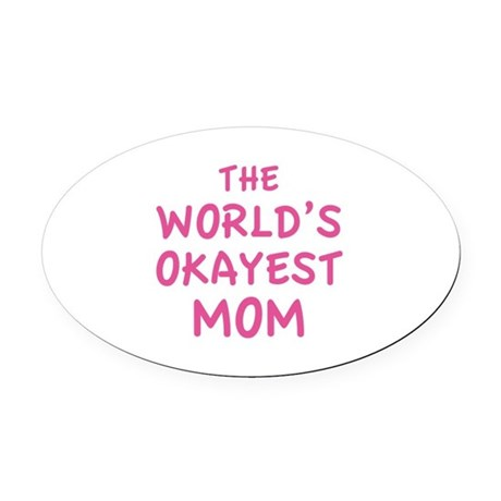 The World's Okayest Mom Oval Car Magnet