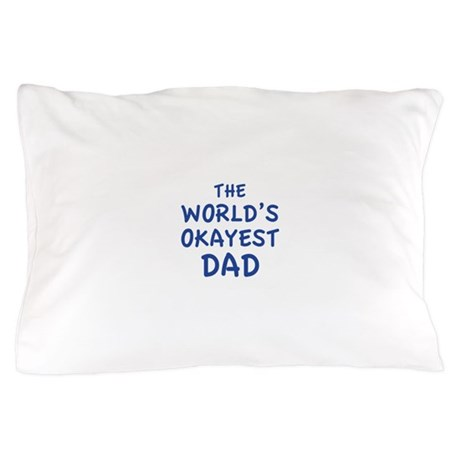 The World's Okayest Dad Pillow Case