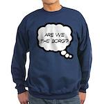 Are we the Borg? Sweatshirt (dark)