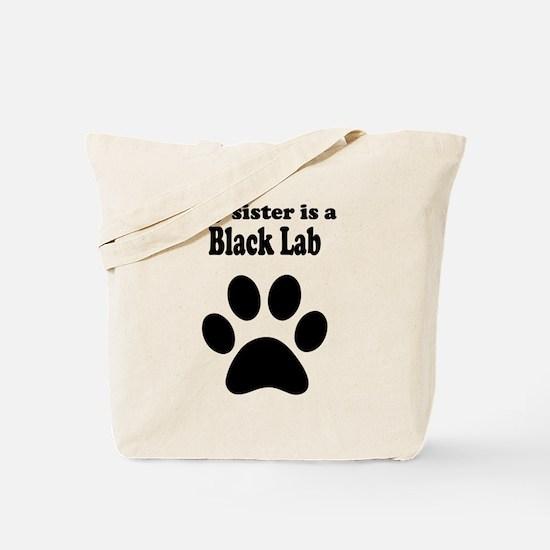 My Sister Is A Black Lab Tote Bag