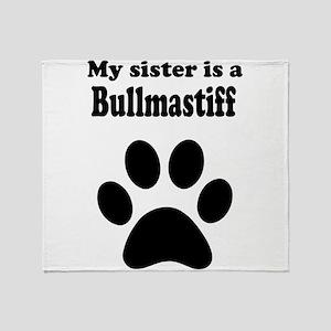 My Sister Is A Bullmastiff Throw Blanket