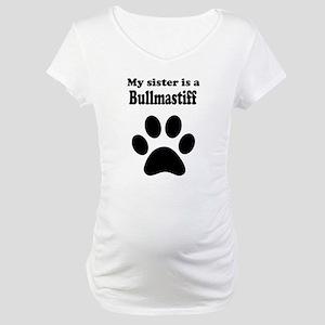 My Sister Is A Bullmastiff Maternity T-Shirt
