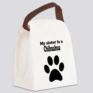 My Sister Is A Chihuahua Canvas Lunch Bag