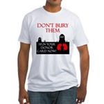 Don't Bury Them Fitted T-Shirt