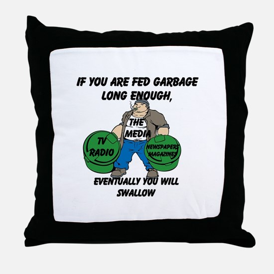 If You Are Fed Garbage Long Enough... Throw Pillow