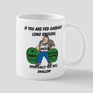 If You Are Fed Garbage Long Enough... Mug