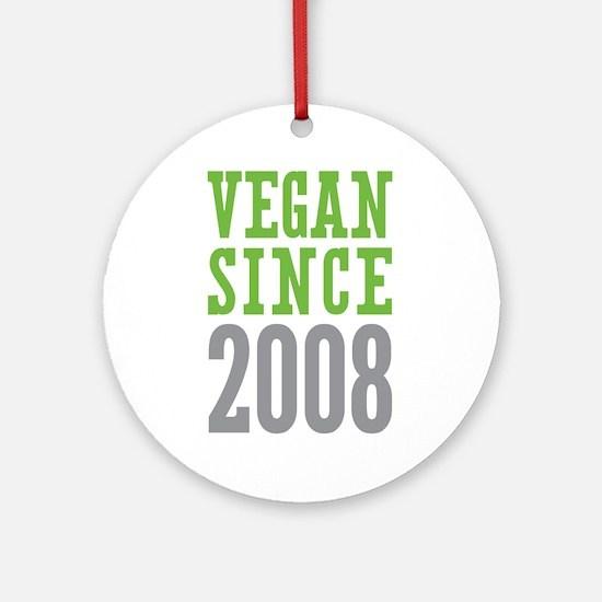 Vegan Since 2008 Ornament (Round)