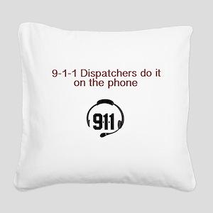 9-1-1 dispatchers do it Square Canvas Pillow