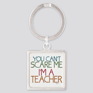 Teacher Dont Scare Keychains