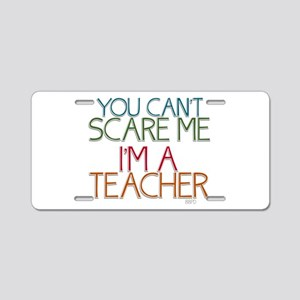 Teacher Dont Scare Aluminum License Plate