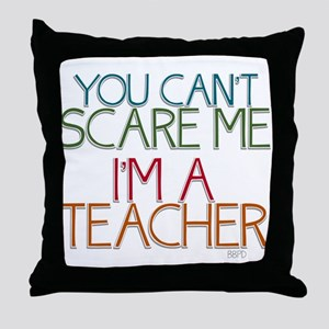 Teacher Dont Scare Throw Pillow