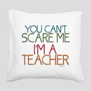 Teacher Dont Scare Square Canvas Pillow