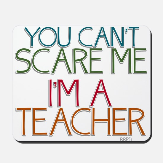 Teacher Dont Scare Mousepad