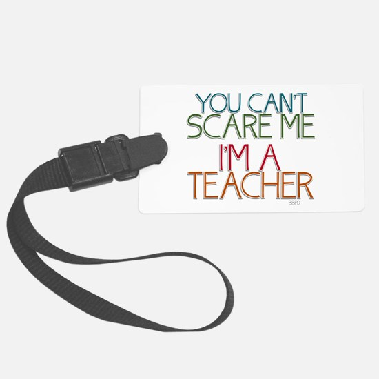 Teacher Dont Scare Luggage Tag