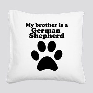 My Brother Is A German Shepherd Square Canvas Pill