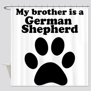 My Brother Is A German Shepherd Shower Curtain
