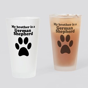 My Brother Is A German Shepherd Drinking Glass