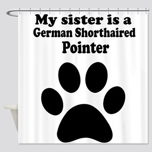My Sister Is A German Shorthaired Pointer Shower C