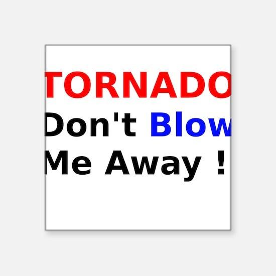 Tornado dont Blow me away Sticker