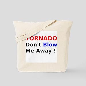 Tornado dont Blow me away Tote Bag