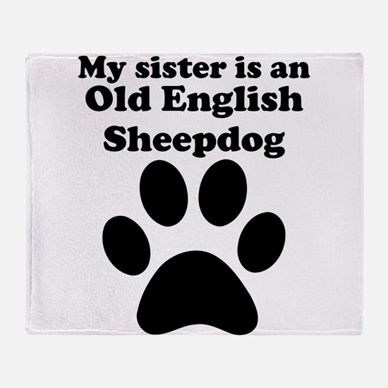 My Sister Is An Old English Sheepdog Throw Blanket