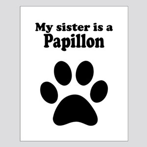 My Sister Is A Papillon Posters