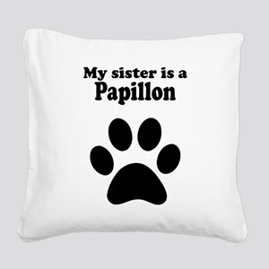 My Sister Is A Papillon Square Canvas Pillow