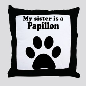 My Sister Is A Papillon Throw Pillow