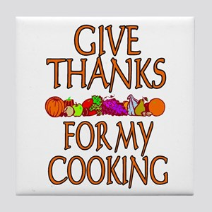 Give Thanks For My Cooking Tile Coaster