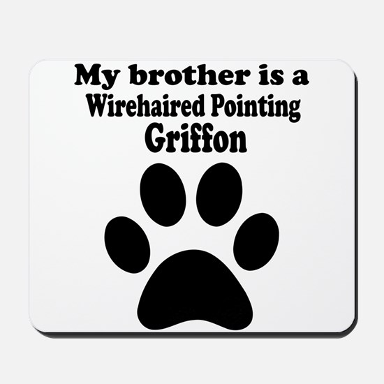 My Brother Is A Wirehaired Pointing Griffon Mousep
