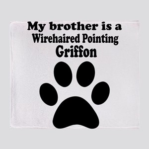 My Brother Is A Wirehaired Pointing Griffon Throw