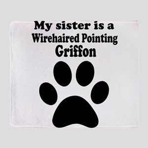 My Sister Is A Wirehaired Pointing Griffon Throw B