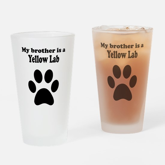 My Brother Is A Yellow Lab Drinking Glass