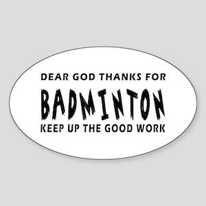 Dear God Thanks For Badminton Sticker (Oval)