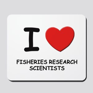 I love fisheries research scientists Mousepad