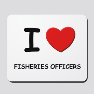 I love fisheries officers Mousepad