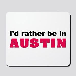 I'd Rather Be in Austin Mousepad