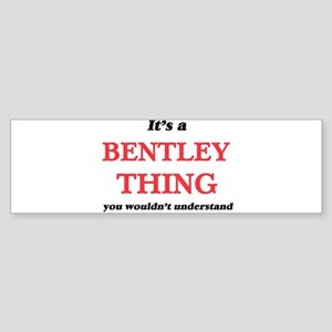 It's a Bentley thing, you would Bumper Sticker