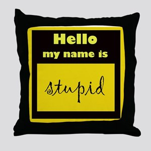 my name is stupid Throw Pillow
