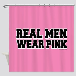 Real Men Wear Pink Shower Curtain