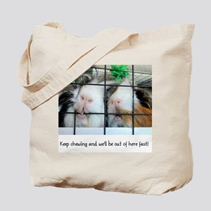 Keep chewing and we'll be out of here fast! Tote B