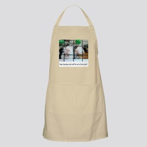Keep chewing and we'll be out of here fast! Apron