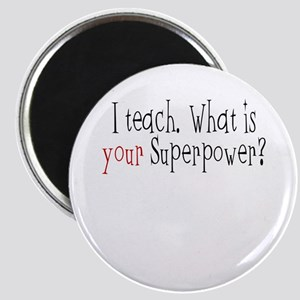 I Teach. What is YOUR Superpower? Magnet
