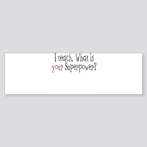 I Teach. What is YOUR Superpower? Sticker (Bumper)