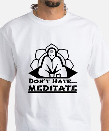 Dont Hate... Meditate T-Shirt
