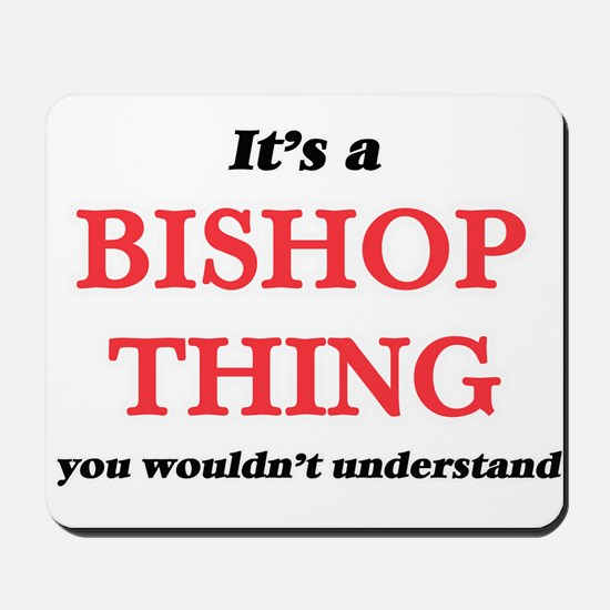 It's a Bishop thing, you wouldn' Mousepad
